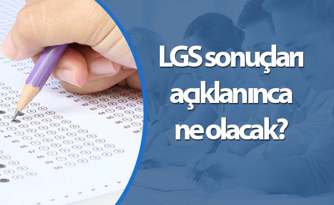 LGS sonuçları açıklanınca ne olacak?