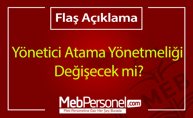 Yönetici Atama Yönetmeliği Değişecek mi? Flaş Açıklama