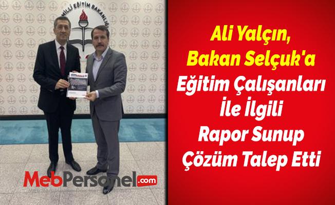 Ali Yalçın, Bakan Selçuk'a Eğitim Çalışanları İle İlgili Rapor Sunup Çözüm Talep Etti