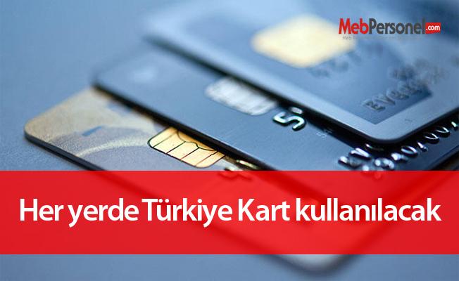 Her yerde Türkiye Kart kullanılacak