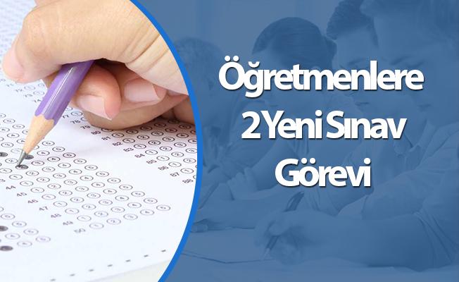Öğretmenlere 2 Yeni Sınav Görevi