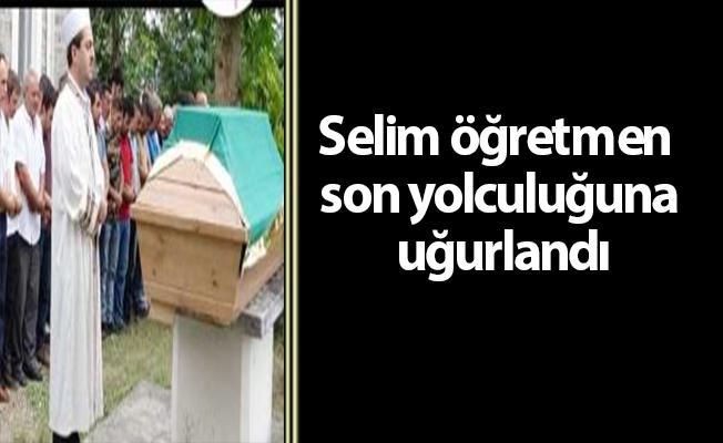 Selim öğretmen son yolculuğuna uğurlandı