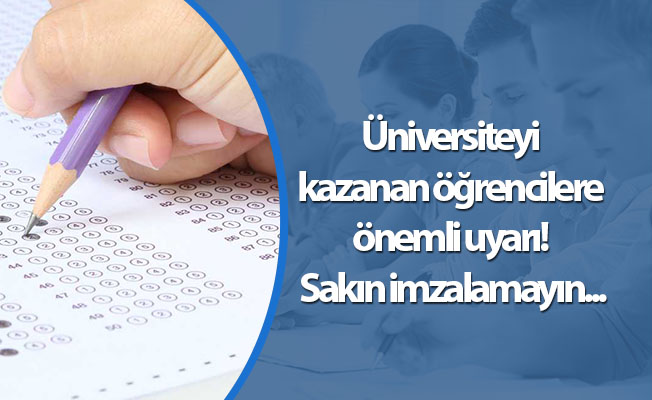 Üniversiteyi kazanan öğrencilere önemli uyarı! Sakın imzalamayın...