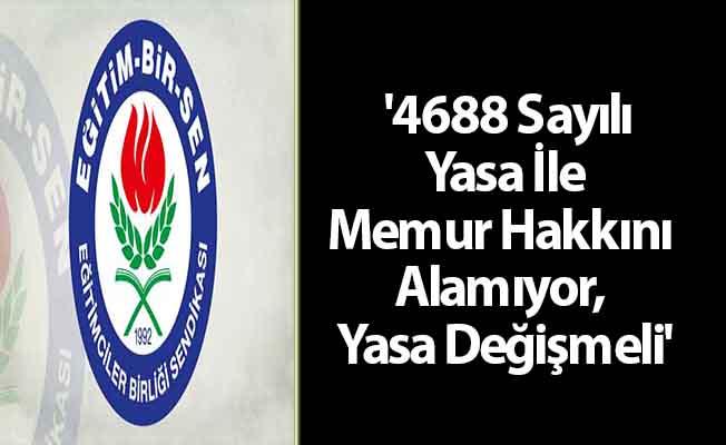 '4688 Sayılı Yasa İle Memur Hakkını Alamıyor, Yasa Değişmeli'