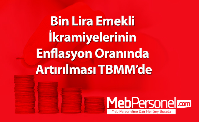 Bin Lira Emekli İkramiyelerinin Enflasyon Oranında Artırılması TBMM'de