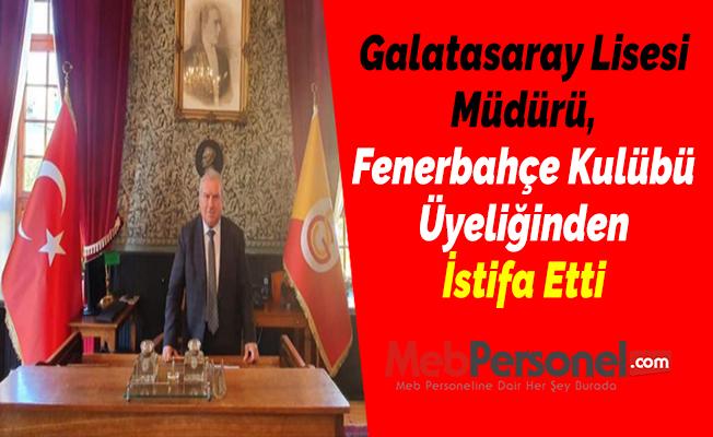 Galatasaray Lisesi Müdürü, Fenerbahçe Kulübü Üyeliğinden İstifa Etti