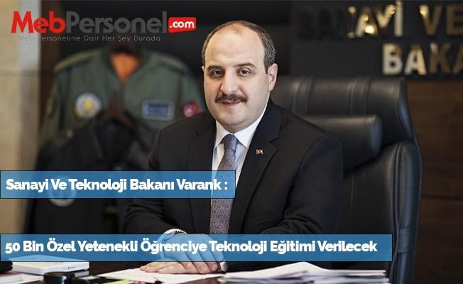 Varank: 50 bin özel yetenekli öğrenciye teknoloji eğitimi verilecek