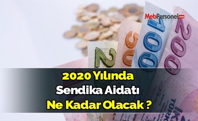 2020 YILINDA SENDİKA AİDATI NE KADAR OLACAK?