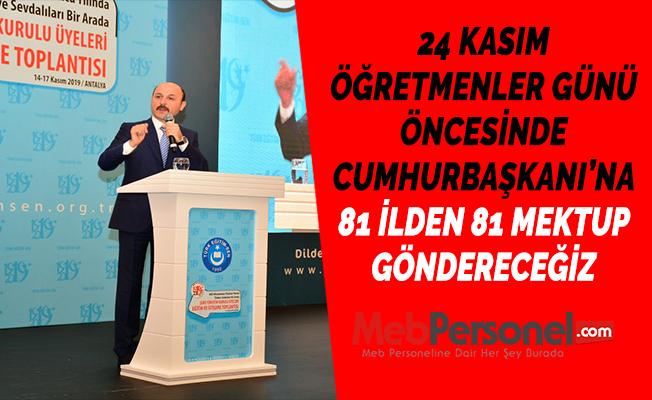 24 KASIM ÖĞRETMENLER GÜNÜ ÖNCESİNDE CUMHURBAŞKANI'NA 81 İLDEN 81 MEKTUP GÖNDERECEĞİZ