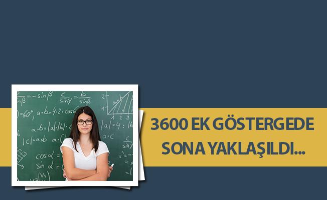 3600 EK GÖSTERGEDE SONA YAKLAŞILDI...