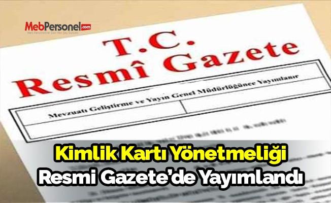 Kimlik Kartı Yönetmeliği Resmi Gazete'de yayımlandı