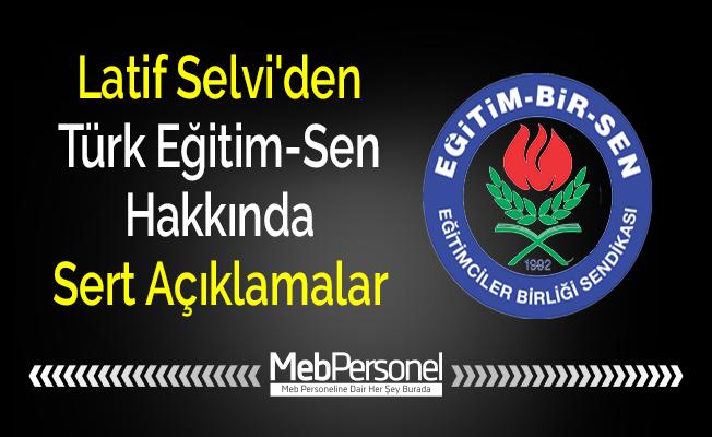 Latif Selvi'den Türk Eğitim-Sen Hakkında Sert Açıklamalar