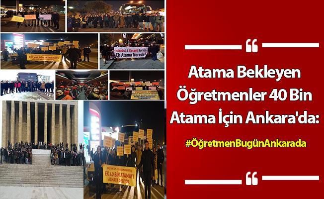 Atama Bekleyen Öğretmenler 40 Bin Atama İçin Ankara'da: #ÖğretmenBugünAnkarada
