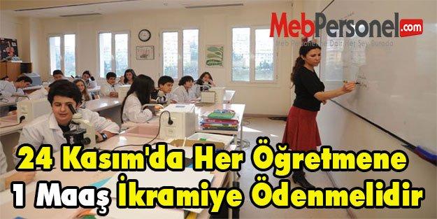 24 Kasım'da Her Öğretmene 1 Maaş İkramiye Ödenmelidir