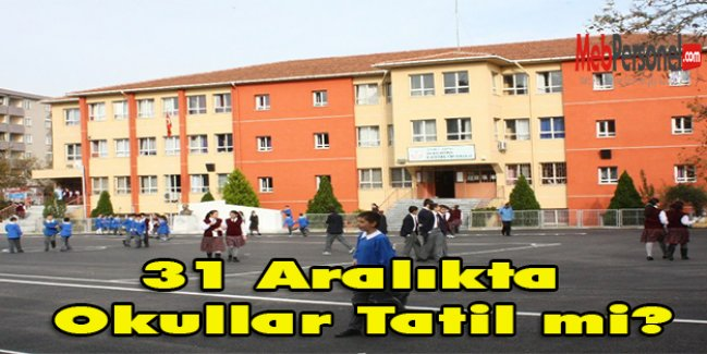 31 Aralıkta Okullar Tatil mi?