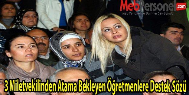 3 Miletvekilinden Atama Bekleyen Öğretmenlere Destek Sözü