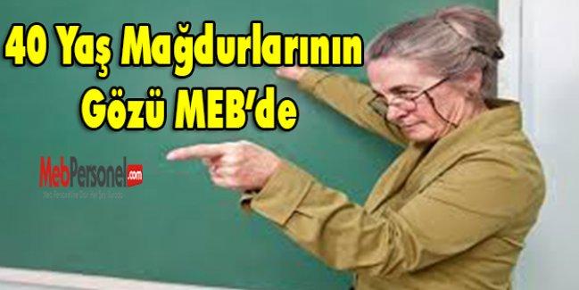 40 Yaş Mağdurlarının Gözü MEB'de