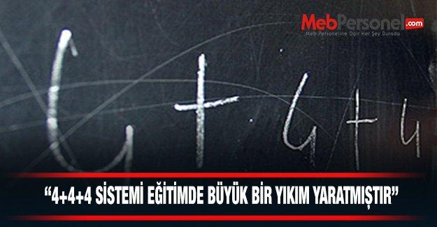 """""""4+4+4 Eğitim Sisteminde Büyük Bir Yıkım Yaratmıştır"""""""
