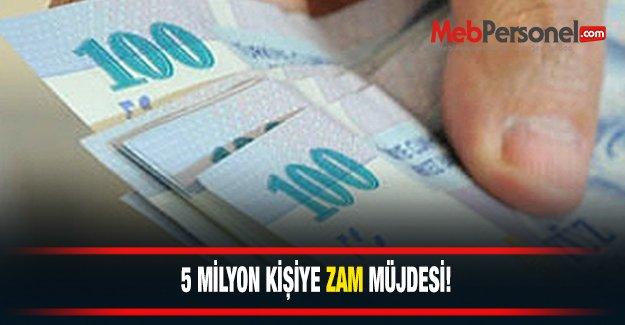 5 milyon kişiye zam müjdesi!
