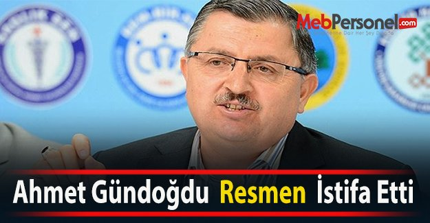 Ahmet Gündoğdu  Resmen  İstifa Etti