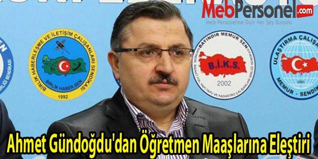 Ahmet Gündoğdu'dan Öğretmen Maaşlarına Eleştiri