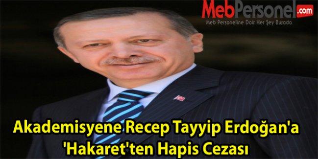 Akademisyene Recep Tayyip Erdoğana Hakaretten Hapis Cezası