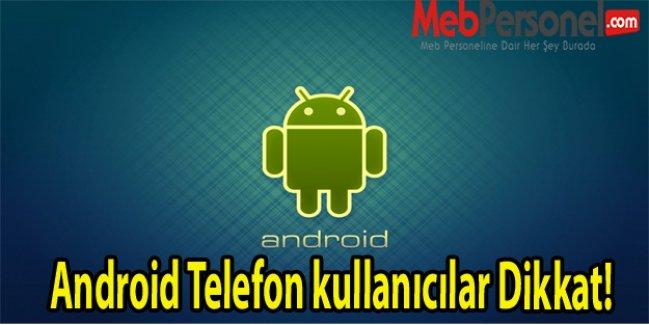 Android Telefon kullanıcılar Dikkat!