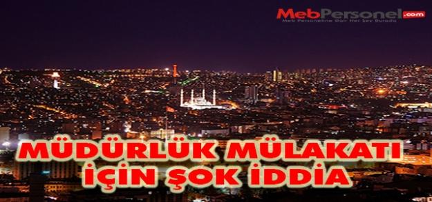 Ankara'da ki Müdürlük Mülakatları İçin Önemli İddia!
