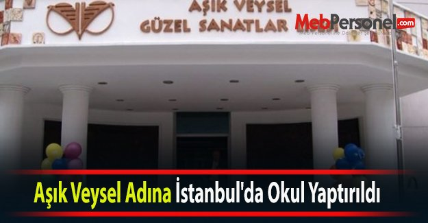 Aşık Veysel Adına İstanbul'da Okul Yaptırıldı