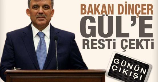 Bakan Dinçer Cumhurbaşkanı Gül'e rest çekti