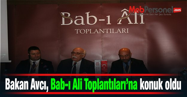 Bakan Avcı, Bab-ı Ali Toplantıları'na konuk oldu