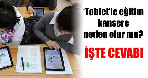 Bakanlık 'tablet'le eğitimde kanser riskine açıklık getirdi