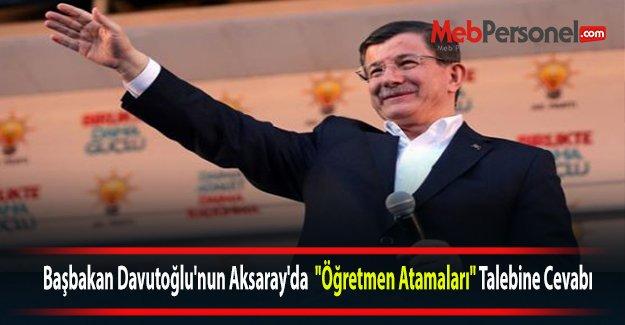 """Başbakan Davutoğlu'nun Aksaray'da  """"Öğretmen Atamaları"""" Talebine Cevabı"""