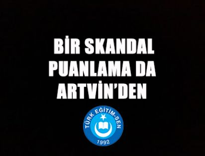 BİR SKANDAL PUANLAMA DA ARTVİN'DEN