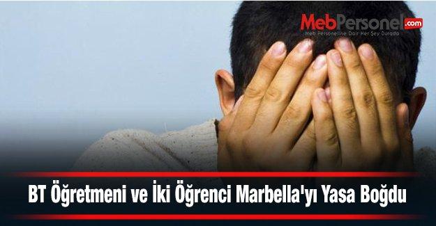 BT Öğretmeni ve İki Öğrenci Marbella'yı Yasa Boğdu