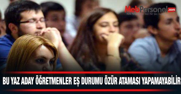 Bu yaz aday öğretmenler eş durumu özür ataması yapamayabilir