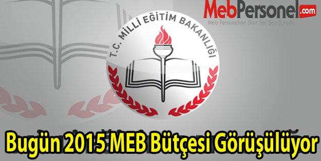 Bugün 2015 MEB Bütçesi Görüşülüyor