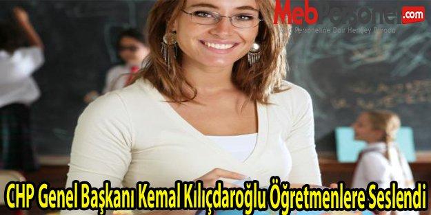 CHP Genel Başkanı Kemal Kılıçdaroğlu Öğretmenlere Seslendi