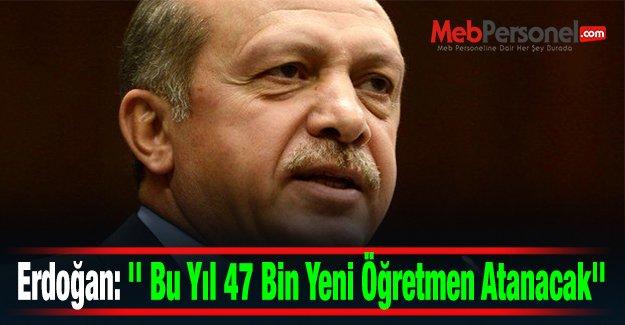 Cumhurbaşkanı Erdoğan: #039;#039; Bu Yıl 47 Bin Yeni Öğretmen Atanacak#039;#039;
