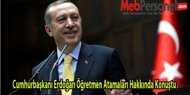 Cumhurbaşkanı Erdoğan Öğretmen Atamaları Hakkında Konuştu