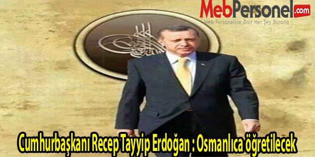 Cumhurbaşkanı Recep Tayyip Erdoğan : Osmanlıca öğretilecek