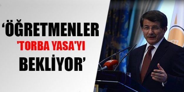 Davutoğlu: Öğretmenler 'Torba Yasa'yı bekliyor