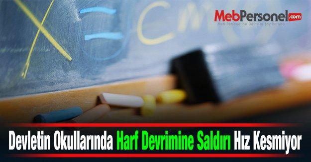 Devletin Okullarında Harf Devrimine Saldırı Hız Kesmiyor
