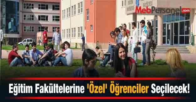Eğitim Fakültelerine 'Özel' Öğrenciler Seçilecek!