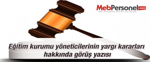 Eğitim kurumu yöneticilerinin yargı kararları hakkında görüş yazısı