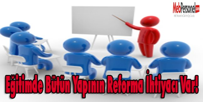 Eğitimde Bütün Yapının Reforma İhtiyacı Var!
