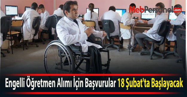 Engelli Öğretmen Alımı İçin Başvurular 18 Şubat'ta Başlayacak