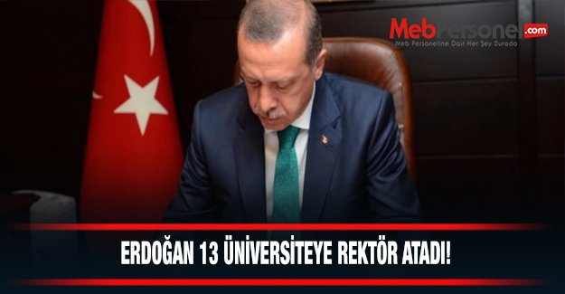 Erdoğan 13 üniversiteye rektör atadı