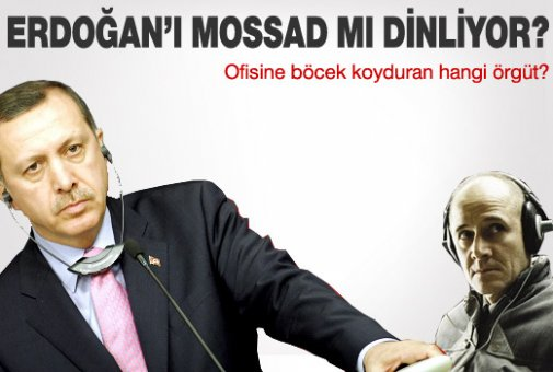 Erdoğan'ı MOSSAD mı dinletiyor?