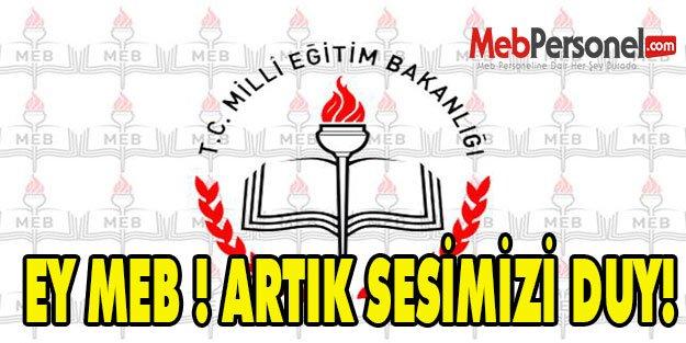 EY MEB ! ARTIK SESİMİZİ DUY!